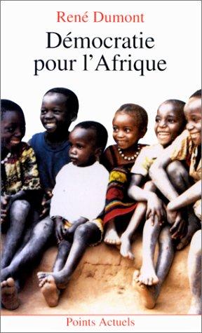 Démocratie pour l'Afrique. La longue marche de l'Afrique noire vers la liberté par Rene Dumont