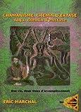 Chamanisme, chemin d'extase. Yoga, chemin d'extase - Une vie, deux voies d'accomplissement. Un pas vers le chamanisme à l'attention des Yogis et de tout un chacun