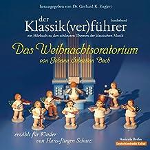 Der Klassik(ver) führer: Das Weihnachtsoratorium von Johann Sebastian Bach: Für Kinder erzählt von Hans-Jürgen Schatz
