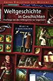 Weltgeschichte in Geschichten: Streifzüge von den Anfängen bis zur Gegenwart - Martin Zimmermann