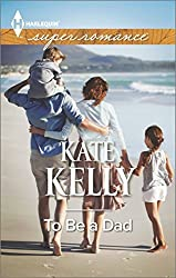 To Be a Dad (Harlequin Superromance) by Kate Kelly (2014-08-05)