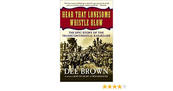 hear that lonesome whistle blow railroads in the west amazon co  hear that lonesome whistle blow railroads in the west amazon co uk dee alexander brown 9780805068924 books