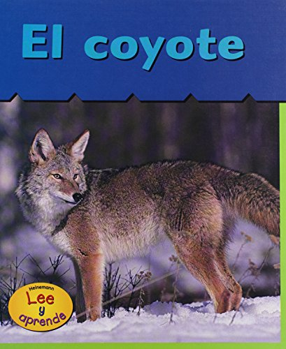 El Coyote = Coyote (HEINEMANN LEE Y APRENDE/HEINEMANN READ AND LEARN (SPANISH)) por Patricia Whitehouse