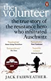 The Volunteer: The True Story of the Resistance Hero who Infiltrated Auschwitz - Costa Book of the Year 2019