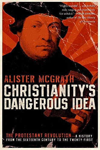 Portada del libro [(Christianity's Dangerous Idea : The Protestant Revolution--A History from the Sixteenth Century to the Twenty-First)] [By (author) Professor Alister E McGrath] published on (November, 2008)
