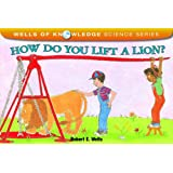 How Do You Lift a Lion? (Wells of Knowledge Science (Paperback))