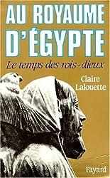 Pharaons. Tome 1, Au royaume d'Egypte, Le temps des rois-dieux
