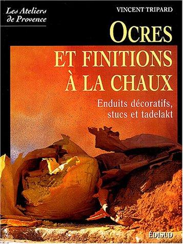 Ocres et finitions à la chaux : Enduits décoratifs, stucs, tadelakt par Vincent Tripard