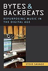 Bytes and Backbeats: Repurposing Music in the Digital Age (Tracking Pop) by Steve Savage (2013-08-30)