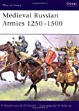 Medieval Russian Armies 1250-1500 (Men-at-Arms, Band 367)