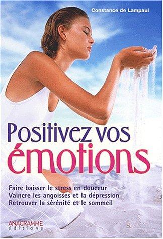 Positivez vos émotions. Le Bonheur est en vous par Constance de Lampaul