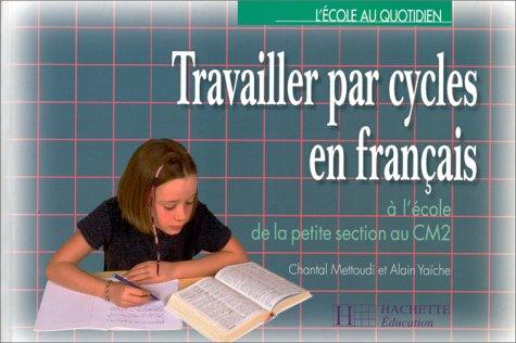 Travailler par cycles en français, de la petite section au cm2, édition 1997