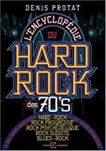L'encyclopédie du hard-rock des seventies de Denis Protat