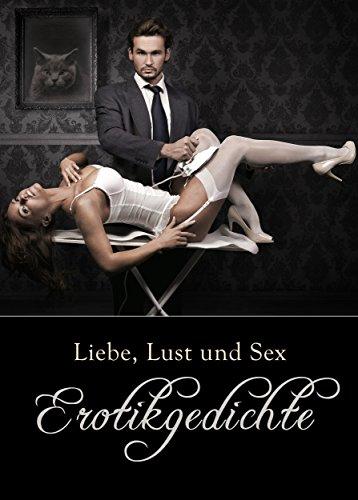 Liebes, Lust und Sex - Erotikgedichte - Erotische Gedichte - Klassiker zum Verführen (Illustrierte Ausgabe)