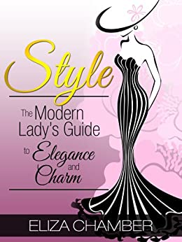 Style: The Modern Lady's Guide to Elegance and Charm (English Edition)