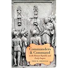 Commanders and Command in the Roman Republic and Early Empire (Studies in the History of Greece and Rome)