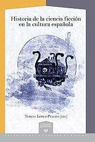 Historia de la ciencia ficción en la cultura española par Teresa López-Pellisa