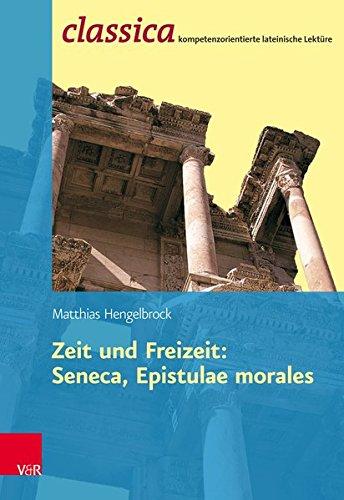 Zeit Und Freizeit: Seneca, Epistulae Morales (Classica / Kompetenzorientierte lateinische Lektüre)