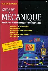 Guide de mécanique : Sciences et technologies industrielles, Statique, Cinématique, Dynamique, Résistance des matériaux, Elasticité, Mécanique des fluides, Vibrations, édition 2001