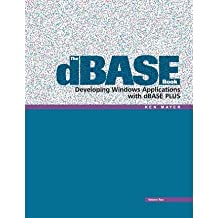 [(The dBASE Book, Vol 2: Developing Windows Applications with dBASE Plus )] [Author: Ken Mayer] [Apr-2013]