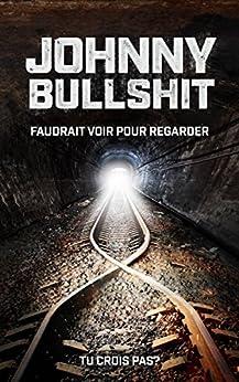 Johnny Bullshit: Faudrait voir pour regarder, tu crois pas ? par [Muriset, Edgar]