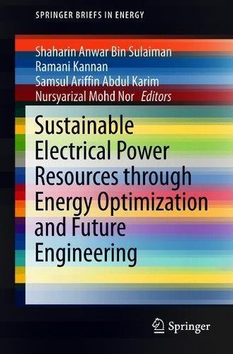 Sustainable Electrical Power Resources through Energy Optimization and Future Engineering (SpringerBriefs in Energy)