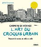 L'art du croquis urbain - Dessiner le monde, de ville en ville.