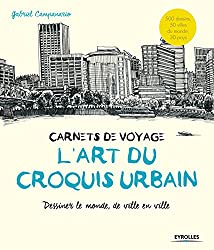 L'art du croquis urbain : Carnets de voyage, dessiner le monde, de ville en ville
