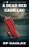 A Dead Red Cadillac [#1 in the Dead Red Series] by RP Dahlke