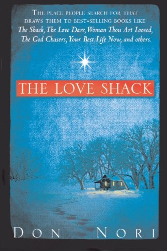 Love Shack: The Place People Search For That Draws Them to Best-Selling Books Like The Shack, The Love Dare, Woman Thou Art Loosed, The God Chasers, Your Best Life Now, and others