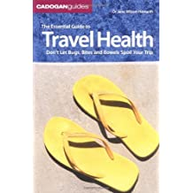 The Essential Guide to Travel Health: Don't Let Bugs, Bites, and Bowels Spoil Your Trip (Cadogan Guides)