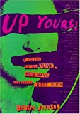 Up Yours!: A Guide to UK Punk, New Wave and Early Post Punk by Vernon Joynson (10-Sep-2001) Paperback