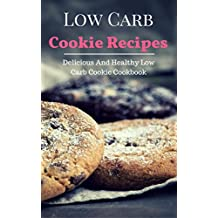 Low Carb Cookie Recipes: Delicious And Healthy Low Carb Cookie Cookbook (Low Carb Diet Recipes 1) (English Edition)