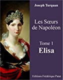 Les Soeurs de Napoléon Tome 1 : Elisa (French Edition)