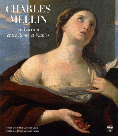 Charles Mellin, un Lorrain entre Rome et Naples : Musée des Beaux-Arts de Caen 21 septembre-31 décembre 2007