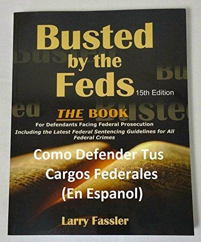 Como Defender Tus Cargos Federales: Manual Para Acusados Arrestados Por Los Federales por Larry Fassler