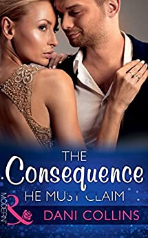 The Consequence He Must Claim (Mills & Boon Modern) (The Wrong Heirs, Book 2) by [Collins, Dani]