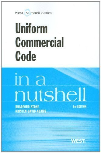 Uniform Commercial Code in a Nutshell, 8th (West Nutshell) (In a Nutshell (West Publishing)) by Bradford Stone Published by West 8th (eighth) edition (2012) Paperback