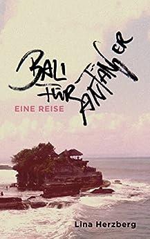 Bali für Anfänger: Eine Reise von [Herzberg, Lina]