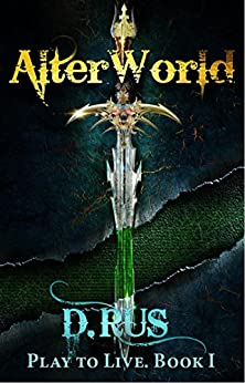 AlterWorld: Play to Live. A LitRPG Series (Book 1) (English Edition)