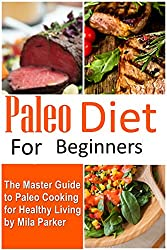 Paleo Diet for Beginners:: The Master Guide to Paleo Cooking for Healthy Living (Paleo Recipe Book Bible: 1)