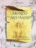 Scarica Libro Il mondo dell arte fantasy Ediz illustrata (PDF,EPUB,MOBI) Online Italiano Gratis