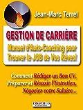Gestion de Carrière: Guide d'auto-coaching pour Trouver le JOB de Vos Rêves!...