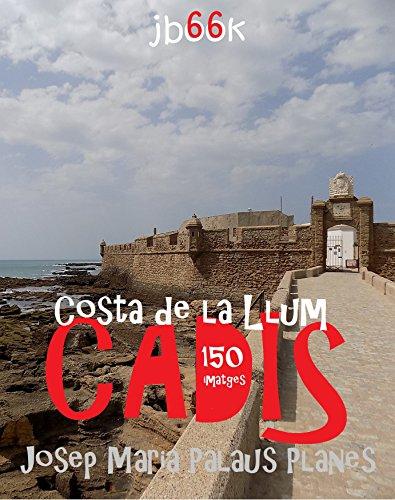 Descargar Libro Costa de la Llum: Cadis (150 imatges) (Catalan Edition) de JOSEP MARIA PALAUS PLANES