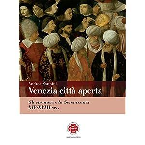 Venezia città aperta: Gli stranieri e la Serenissima XIV-XVIII sec.