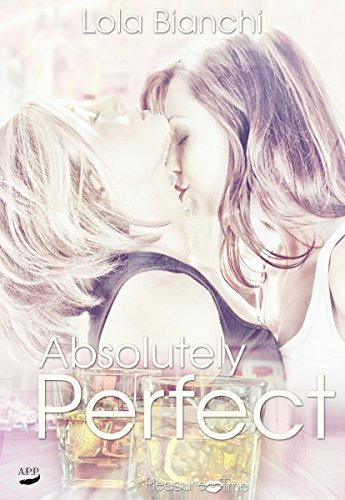 Absolutely Perfect (Pleasure Time 6) von [Bianchi, Lola]
