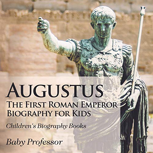 Augustus: The First Roman Emperor - Biography for Kids | Children's Biography Books