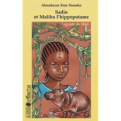 Sadio Et Maliba L Hippopotame Legende Du Mali PDF Kindle