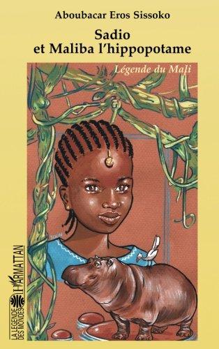 Sadio et Maliba l'hippopotame: Légende du Mali par François Domergue