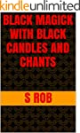 BLACK MAGICK WITH BLACK CANDLES AND C...